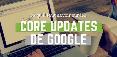 """Ce qu'il faut savoir concernant les """"core updates"""" de Google"""