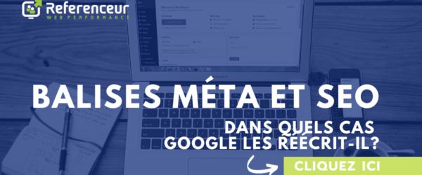Balises méta et SEO: dans quels cas Google les réécrit-il?